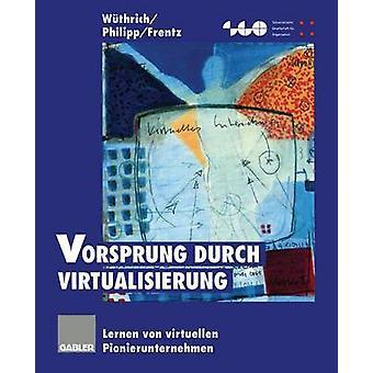 Vorsprung durch Virtualisierung Lernen von virtuellen Pionierunternehmen door Wthrich & Hans A.