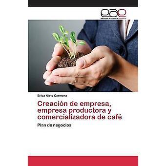 Creacin de empresa empresa productora y comercializadora de caf by Nieto Carmona Erica