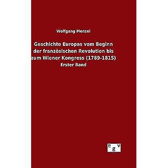 Geschichte Europas Vom Beginn der Franzsischen Revolution Bis Zum Wiener Kongress 17891815 von & Wolfgang Menzel