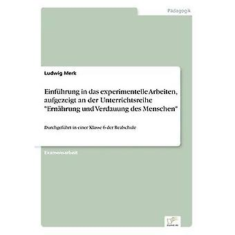 Einfhrung in das experimentelle Arbeiten aufgezeigt an der Unterrichtsreihe Ernhrung und Verdauung des Menschen by Merk & Ludwig