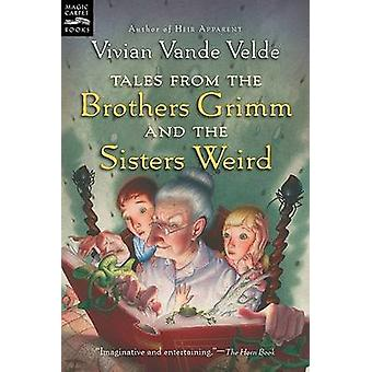 Tales from the Brothers Grimm and the Sisters Weird by Vivian Vande V
