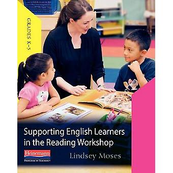 Supporting English Learners in the Reading Workshop by Lindsey Moses