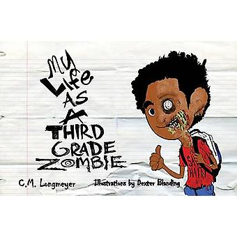 My Life as a Third Grade Zombie by C M Longmeyer - Dexter Blanding -