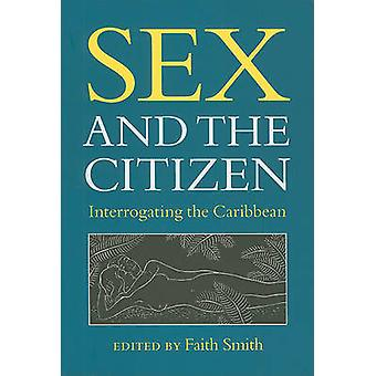 Sex and the Citizen - Interrogating the Caribbean by Faith Smith - 978