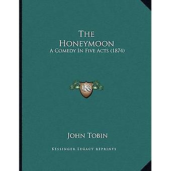The Honeymoon - A Comedy in Five Acts (1874) by John Tobin - 978116399