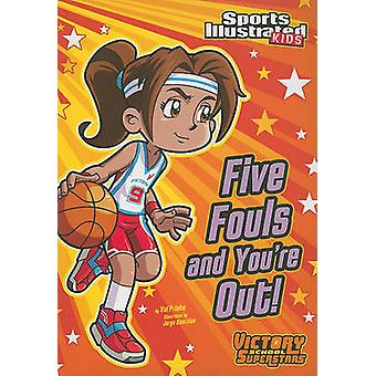 Five Fouls and You're Out! by Val Priebe - Jorge H Santillan - 978143