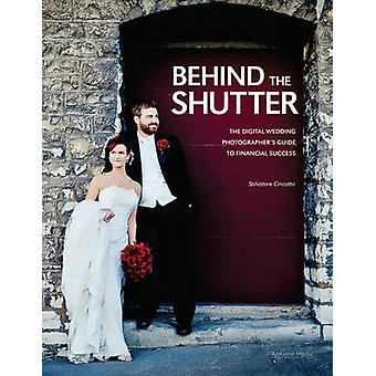 Behind the Shutter - The Digital Wedding Photographer's Guide to Finan