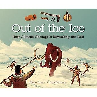 Out Of The Ice - How Climate Change Is Revealing the Past by Out Of Th