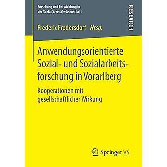 Anwendungsorientierte Sozial und Sozialarbeitsforschung in Vorarlberg  Kooperationen mit gesellschaftlicher Wirkung by Fredersdorf & Frederic