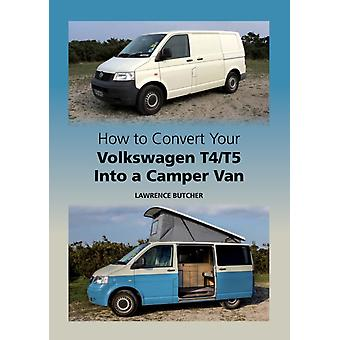 How to Convert Your Volkswagen T4/T5 into a Camper Van (Hardcover) by Butcher Lawrence