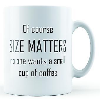 Claro, tamanho importa, que ninguém quer uma pequena xícara de café - impresso caneca