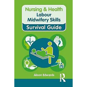 Labour Midwifery Skills by Alison Edwards - 9780273763369 Book