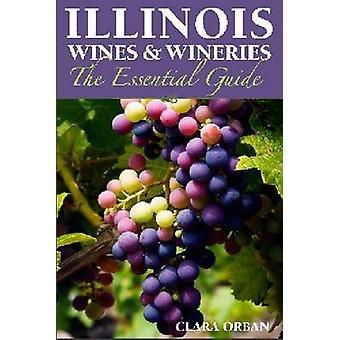 Illinois viner och vingårdar - Guide för väsentliga av Clara Orban - 978