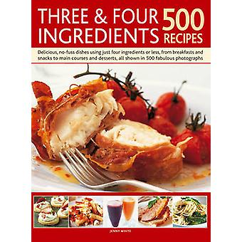 Three & Four Ingredients - Delicious - No-fuss Dishes Using Just Four