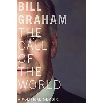 The Call of the World - A Political Memoir by Bill Graham - 9780774890