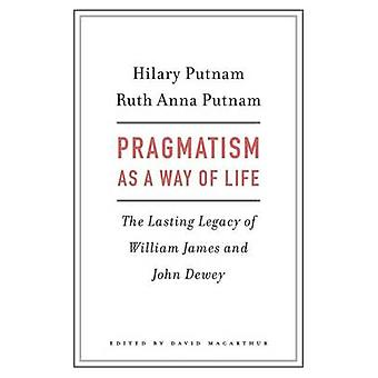Pragmatism as a Way of Life - The Lasting Legacy of William James and
