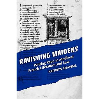 Ravishing Maidens - Writing Rape in Medieval French Literature and Law