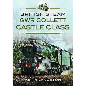 Vapeur britannique - classe GWR Collett château par Keith Langston - 978147382