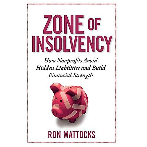 The Zone of Insolvency  How Nonprofits Avoid Hidden Liabilicravates and Build Financial Strength