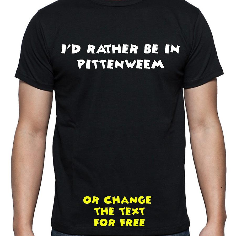 I'd Rather Be In Pittenweem Black Hand Printed T shirt