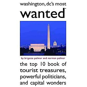 Washington DCs Most Wanted: The Top Ten Book of Tourist Treasures, Powerful Politicians, and Capital Wonders