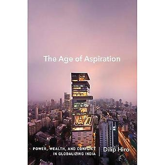 Age of Aspiration, The : Power, Wealth, and Conflict in Globalizing India