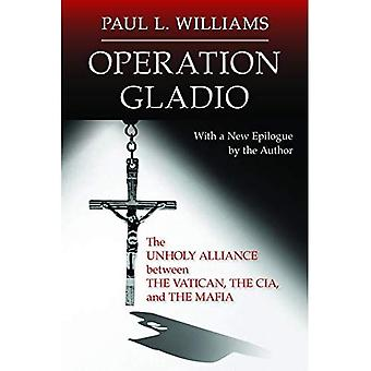 Operation Gladio: The Unholy Alliance Between the� Vatican, the Cia, and the� Mafia