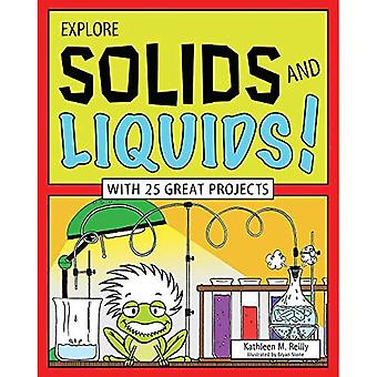 Explore Solids and Liquids!: With 25 Great Projects (Explore Your World)