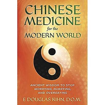 Chinese Medicine for the Modern World: Ancient Wisdom to Stop Worrying, Hurrying, and Overeating