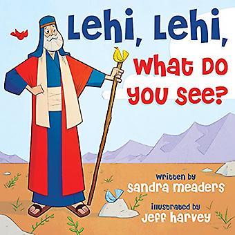 Lehi, Lehi, What Do You See? [Board book]