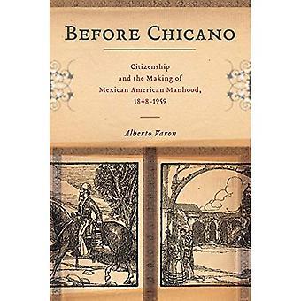 Ennen Chicano: Kansalaisuus ja tehdä Meksikon American miehuus, 1848 – 1959 (Amerikassa ja pitkä 1800-luvulla)