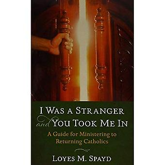 I Was a Stranger and You Took Me in: A Guide for Ministering to Returning Catholics