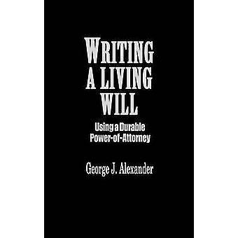 Het schrijven van een levende zal met behulp van een duurzaam PowerOfAttorney door Alexander & George J.