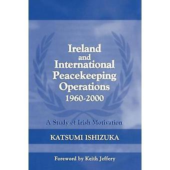 Operações de paz da Irlanda e internacional 19602000 um estudo de motivação irlandês por Ishizuka & Katsumi