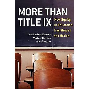 More Than Title IX How Equity in Education Has Shaped the Nation by Hanson & Katherine