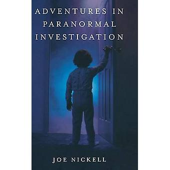 Adventures in Paranormal Investigation by Nickell & Joe