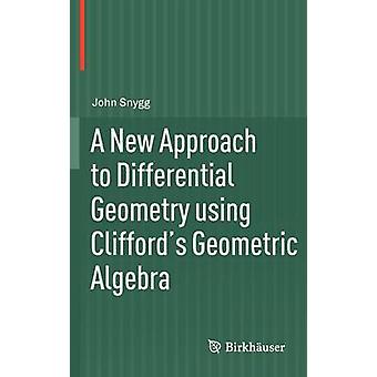 A New Approach to Differential Geometry using Cliffords Geometric Algebra by Snygg & John