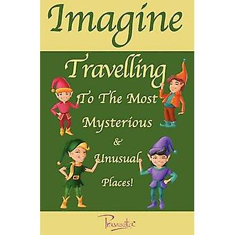 Imagine Travelling to the Most Mysterious  Unusual Places by Praveeta