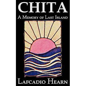 Chita ett minne av sista ön av Lafcadio Hearn Fiction klassiker Fantasy Fairy Tales folksagor legender mytologi av Hearn & Lafcadio