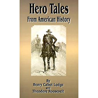 Hero Tales From American History by Lodge & Henry Cabot