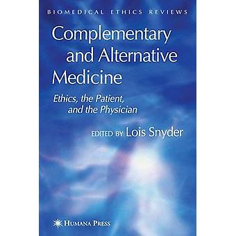 Complementary and Alternative Medicine Ethics the Patient and the Physician by Snyder & Lois