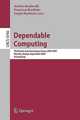 Dependable Computing Third LatinAmerican Symposium Ladc 2007 Morelia Mexico September 2628 2007 Proceedings by Bondavalli & Andrea
