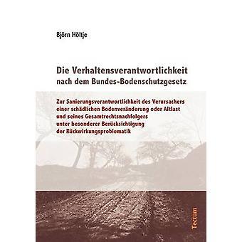 Die Verhaltensverantwortlichkeit nach dem BundesBodenschutzgesetz by Hltje & Bjrn