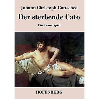 Der sterbende Cato by Johann Christoph Gottsched