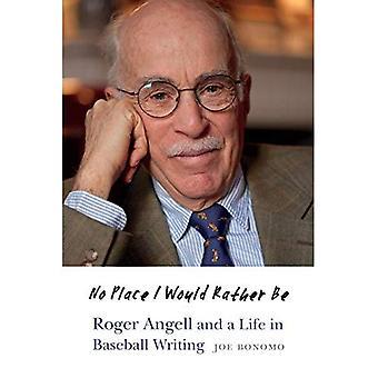 Ingen plats jag hellre skulle vara: Roger Angell och ett liv Baseball skriftligen