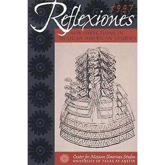Reflexiones 1997 - New Directions in Mexican American Studies by Foley