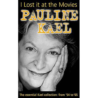 I Lost it at the Movies - Film Writings - 1954-65 (New edition) by Pau