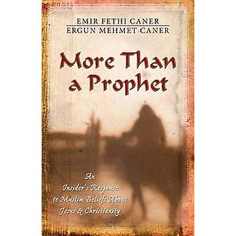 More Than a Prophet - An Insider's Response to Muslim Beliefs About Je