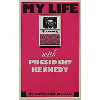 My Life with President Kennedy by Christopher Clausen - 9780877454854