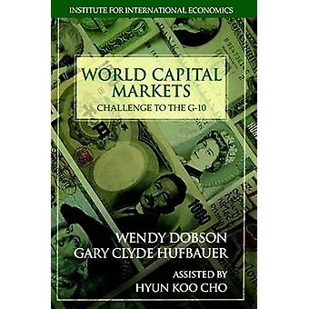 World Capital Markets - Challenge to the G-10 by Gary Clyde Hufbauer -